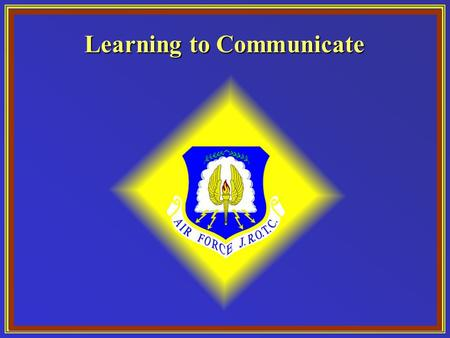 Learning to Communicate. Chapter 1, Lesson 1 Chapter Overview 1. Learning to Communicate 2. Learning to Listen 3. Learning to Think Critically.