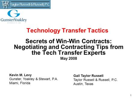 1 Technology Transfer Tactics Secrets of Win-Win Contracts: Negotiating and Contracting Tips from the Tech Transfer Experts May 2008 Gail Taylor Russell.