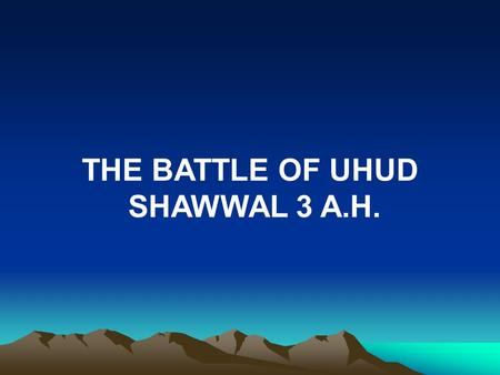 THE BATTLE OF UHUD  SHAWWAL 3 A.H..