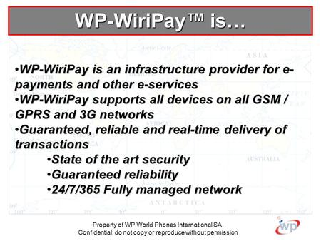 Property of WP World Phones International SA. Confidential; do not copy or reproduce without permission WP-WiriPay is an infrastructure provider for e-