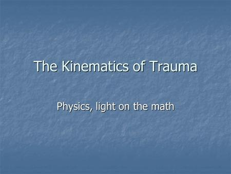 The Kinematics of Trauma