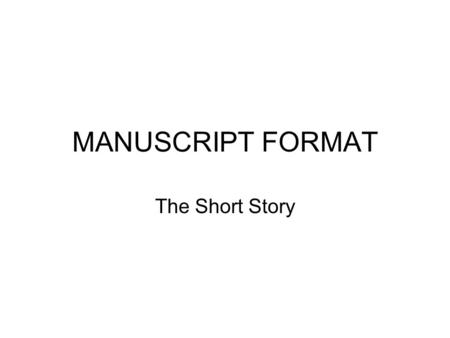 MANUSCRIPT FORMAT The Short Story. Toby 2500 words 7238 221 st Ave. N.E. Redmond, WA 98053 425-868-3801 THE FAIRY FOAL Toby.