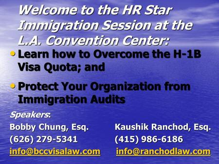 Welcome to the HR Star Immigration Session at the L.A. Convention Center: Learn how to Overcome the H-1B Visa Quota; and Learn how to Overcome the H-1B.