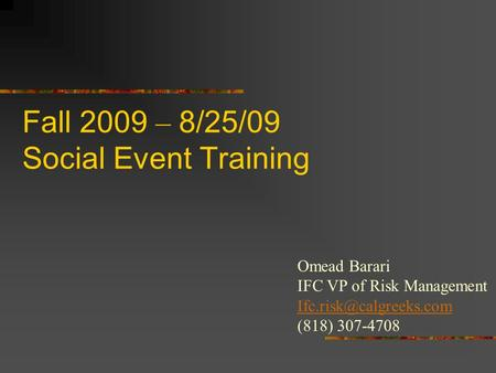 Fall 2009 – 8/25/09 Social Event Training Omead Barari IFC VP of Risk Management (818) 307-4708.