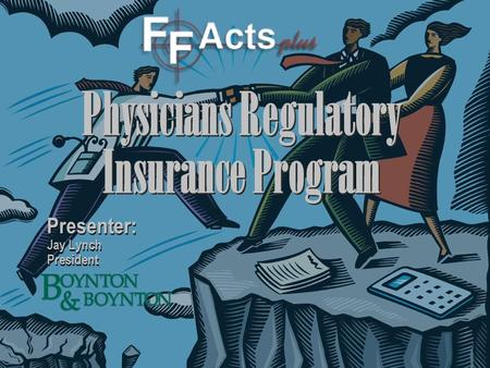 Physicians Regulatory Insurance Program Presenter: Jay Lynch President Presenter: Jay Lynch President.