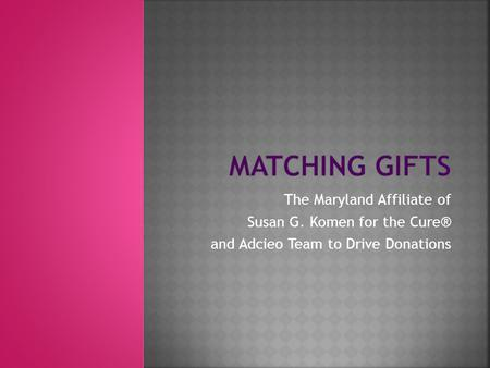 The Maryland Affiliate of Susan G. Komen for the Cure® and Adcieo Team to Drive Donations.
