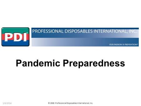 © 2008 Professional Disposables International, Inc. 1/6/2014 Pandemic Preparedness.