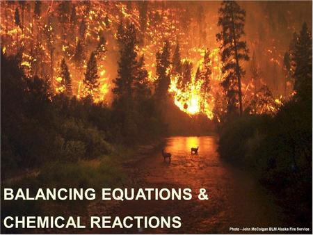 BALANCING EQUATIONS & CHEMICAL REACTIONS.