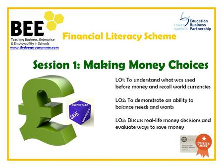 LO1: To understand what was used before money and recall world currencies LO2: To demonstrate an ability to balance needs and wants LO3: Discuss real-life.