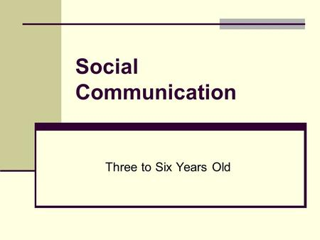 Social Communication Three to Six Years Old. Goal: Use words, phrases and sentences to inform, direct, ask questions and express anticipation, imagination,