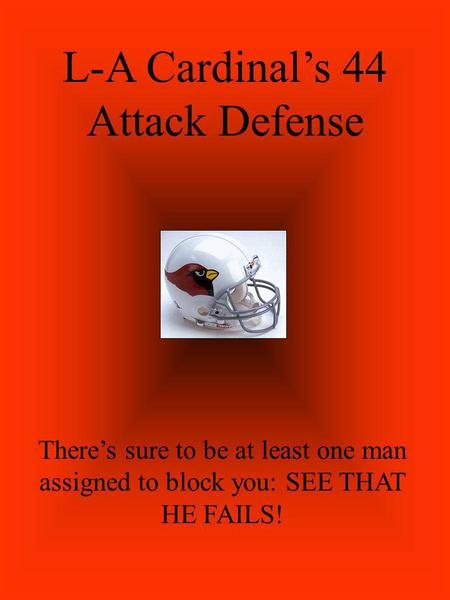 L-A Cardinals 44 Attack Defense Theres sure to be at least one man assigned to block you: SEE THAT HE FAILS!