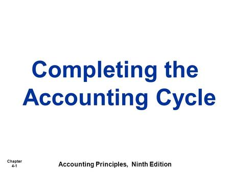 Chapter 4-1 Completing the Accounting Cycle Accounting Principles, Ninth Edition.