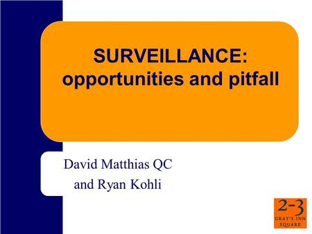 SURVEILLANCE: opportunities and pitfall David Matthias QC and Ryan Kohli.