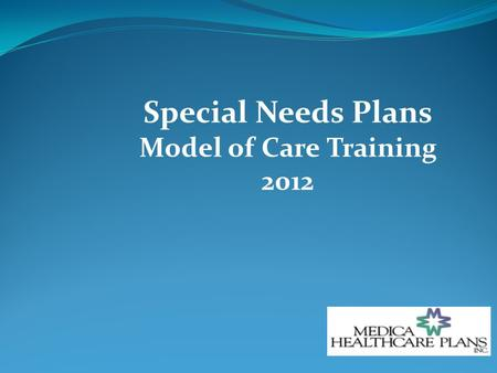 Special Needs Plans Model of Care Training 2012. Special Needs Plan Special Needs Plans (SNPs) were created by Congress in the Medicare Modernization.