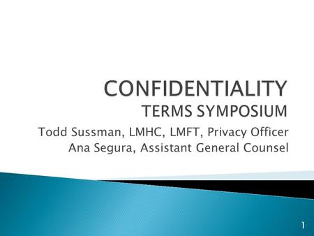 Todd Sussman, LMHC, LMFT, Privacy Officer Ana Segura, Assistant General Counsel 1.