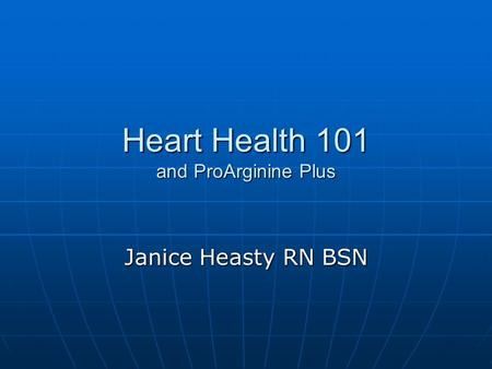Heart Health 101 and ProArginine Plus Janice Heasty RN BSN.