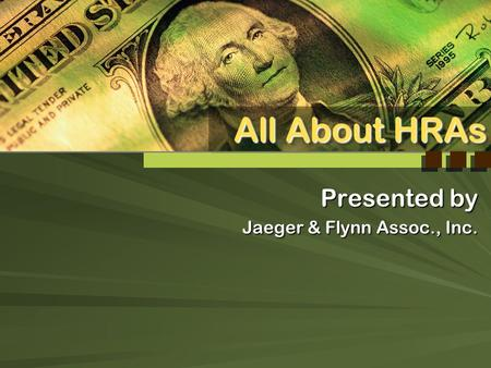 Presented by Jaeger & Flynn Assoc., Inc. Presented by Jaeger & Flynn Assoc., Inc. All About HRAs.
