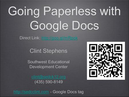 Going Paperless with Google Docs Direct Link:  Clint Stephens Southwest Educational Development Center