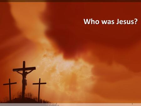 Who was Jesus? 1.