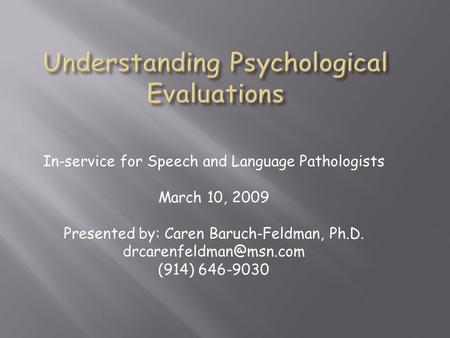 In-service for Speech and Language Pathologists March 10, 2009 Presented by: Caren Baruch-Feldman, Ph.D. (914) 646-9030.