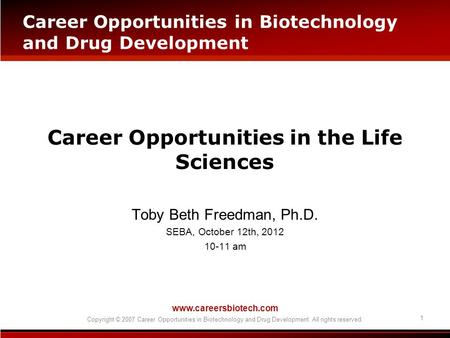 Www.careersbiotech.com Copyright © 2007 Career Opportunities in Biotechnology and Drug Development. All rights reserved. 1 Career Opportunities in the.