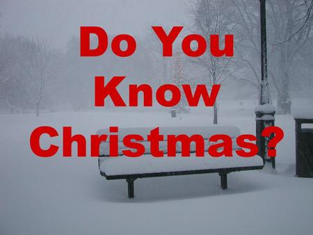 Do You Know Christmas?. Work together in tables to figure out how well you know about Christmas?