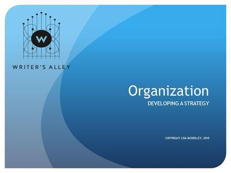 Organization DEVELOPING A STRATEGY COPYRIGHT LISA MCNEILLEY, 2010.