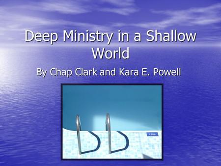 Deep Ministry in a Shallow World By Chap Clark and Kara E. Powell.