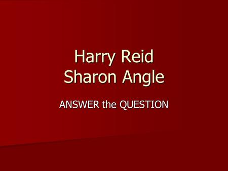Harry Reid Sharon Angle ANSWER the QUESTION. In Oct 2010 Harry Reid and Sharron Angle faced off in a Debate for the Nevada Senate Race. A few of our questions.