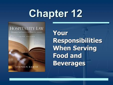 Chapter 12 Your Responsibilities When Serving Food and Beverages.