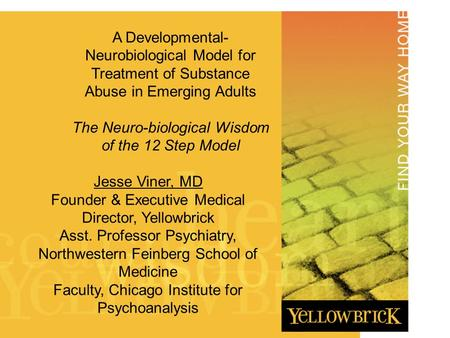 Presentation Title DATE HERE A Developmental- Neurobiological Model for Treatment of Substance Abuse in Emerging Adults The Neuro-biological Wisdom of.
