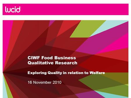 CIWF Food Business Qualitative Research Exploring Quality in relation to Welfare 16 November 2010.