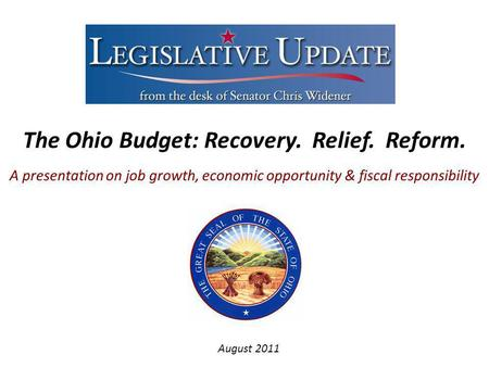 The Ohio Budget: Recovery. Relief. Reform. A presentation on job growth, economic opportunity & fiscal responsibility August 2011.