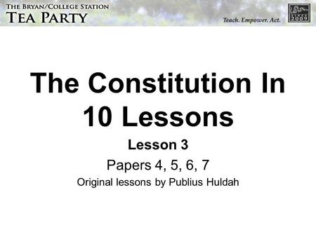 The Constitution In 10 Lessons Lesson 3 Papers 4, 5, 6, 7 Original lessons by Publius Huldah.