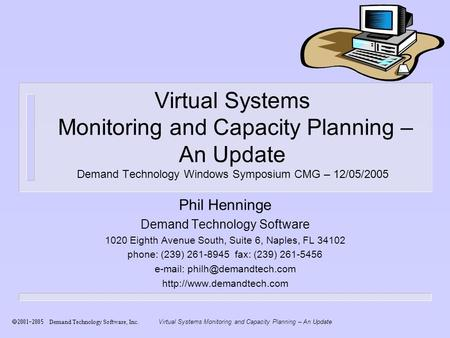 Virtual Systems Monitoring and Capacity Planning – An Update Demand Technology Software, Inc. Virtual Systems Monitoring and Capacity Planning – An Update.