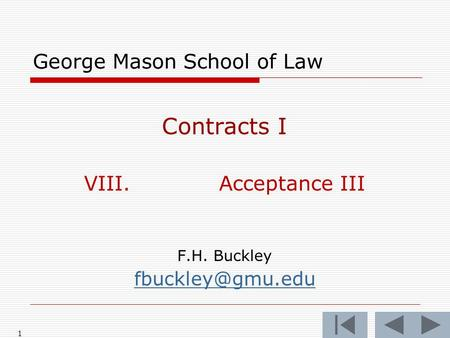 1 George Mason School of Law Contracts I VIII.Acceptance III F.H. Buckley