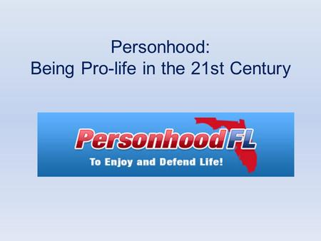 Personhood: Being Pro-life in the 21st Century. Personhood in the early church 95 AD - The Didache A compilation of Apostolic moral teachings that appeared.