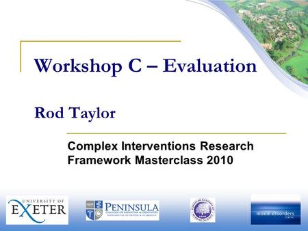 Workshop C – Evaluation Rod Taylor Complex Interventions Research Framework Masterclass 2010.