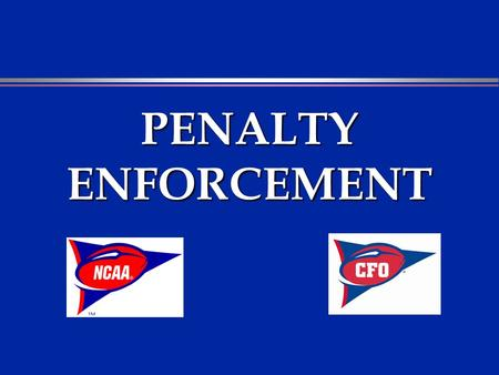 PENALTY ENFORCEMENT. PENALTY ENFORCEMENT OUTLINE l Penalties Completed---Offsetting Fouls l Enforcement: 3-and-1 Principle l Postscrimmage Kick Enforcement.