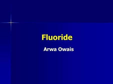 Fluoride Arwa Owais. Fluoride: Human Health and Caries Prevention Fluoride ranks as a primary influence in better oral health because it demonstrated.