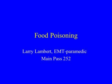 Food Poisoning Larry Lambert, EMT-paramedic Main Pass 252.