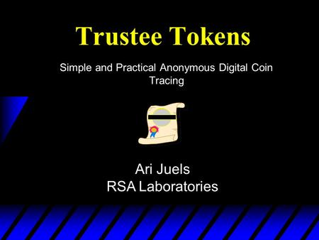 Trustee Tokens Simple and Practical Anonymous Digital Coin Tracing Ari Juels RSA Laboratories.