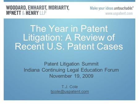 The Year in Patent Litigation: A Review of Recent U.S. Patent Cases T.J. Cole Patent Litigation Summit Indiana Continuing Legal Education.