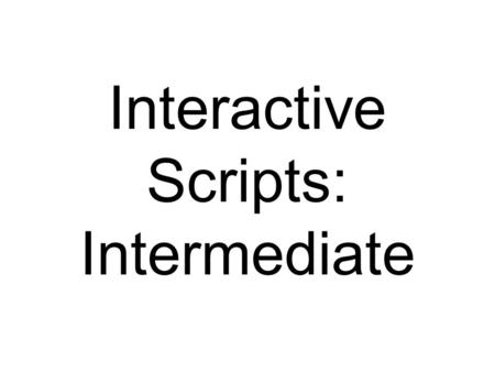 Interactive Scripts: Intermediate. Error Trapping When requesting user input, it is imperative that the users enter the data in the desired format. Dropdown,