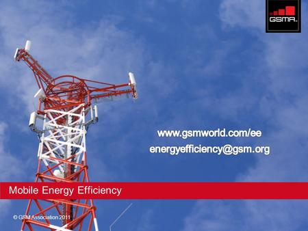 © GSM Association 2011 Mobile Energy Efficiency. Mobile Energy Efficiency objectives To develop a benchmarking methodology, KPIs and benchmark outputs.