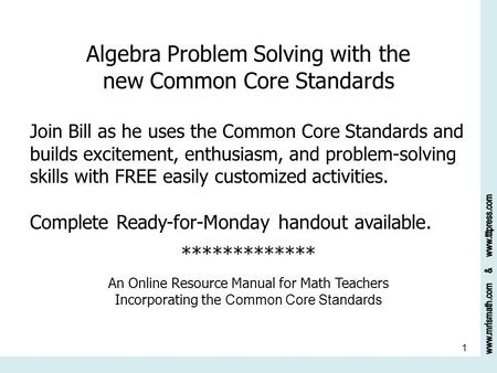 1 Algebra Problem Solving with the new Common Core Standards Join Bill as he uses the Common Core Standards and builds excitement, enthusiasm, and problem-solving.