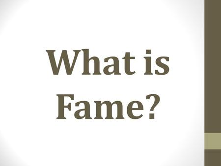 What is Fame?.