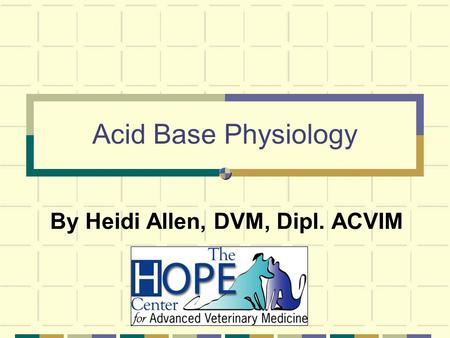 Acid Base Physiology By Heidi Allen, DVM, Dipl. ACVIM.