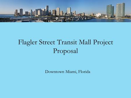 Flagler Street Transit Mall Project Proposal Downtown Miami, Florida.