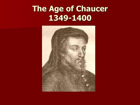 The Age of Chaucer 1349-1400. I. Major Historical Events A. 1348 the bubonic plague spreads in England 1. between one third and one half of the island.